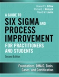 Ebook in inglese Guide to Six Sigma and Process Improvement for Practitioners and Students Gitlow, Howard S. , Levine, David M. , Melnyck, Richard J.