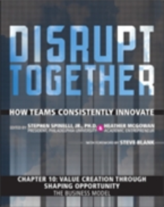 Ebook in inglese Value Creation through Shaping Opportunity - The Business Model (Chapter 10 from Disrupt Together) Jr., Stephen Spinelli , McGowan, Heather