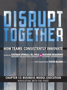 Ebook in inglese Business Model Execution--Navigating with the Pivot (Chapter 12 from Disrupt Together) Mcgowan, Heather , Spinelli, Stephen, Jr.