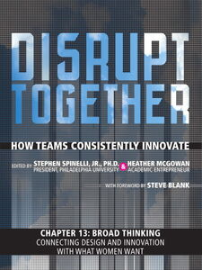 Ebook in inglese Broad Thinking--Connecting Design and Innovation with What Women Want (Chapter 13 from Disrupt Together) Mcgowan, Heather , Spinelli, Stephen, Jr.