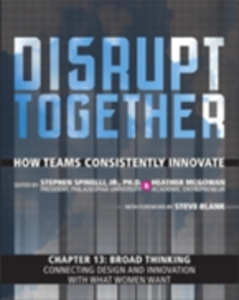 Ebook in inglese Broad Thinking - Connecting Design and Innovation with What Women Want (Chapter 13 from Disrupt Together) Jr., Stephen Spinelli , McGowan, Heather