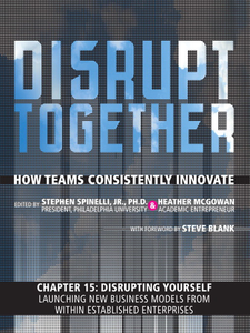 Ebook in inglese Disrupting Yourself--Launching New Business Models from Within Established Enterprises (Chapter 15 from Disrupt Together) Jr., Stephen Spinelli , McGowan, Heather