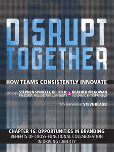 Ebook in inglese Opportunities in Branding--Benefits of Cross-Functional Collaboration in Driving Identity (Chapter 16 from Disrupt Together) Mcgowan, Heather , Spinelli, Stephen, Jr.