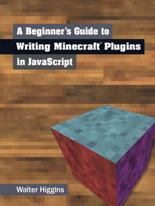 Ebook in inglese A Beginner's Guide to Writing Minecraft Plugins in JavaScript Higgins, Walter