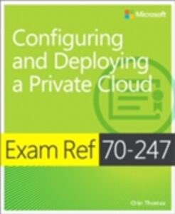 Foto Cover di Exam Ref 70-247 Configuring and Deploying a Private Cloud (MCSE), Ebook inglese di Orin Thomas, edito da Pearson Education