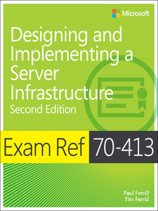Ebook in inglese Exam Ref 70-413 Designing and Implementing a Server Infrastructure (MCSE) Ferrill, Paul , Ferrill, Tim