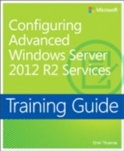 Ebook in inglese Training Guide Configuring Advanced Windows Server 2012 R2 Services (MCSA) Thomas, Orin