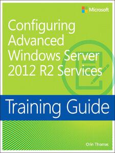 Foto Cover di Training Guide Configuring Advanced Windows Server 2012 R2 Services (MCSA), Ebook inglese di Orin Thomas, edito da Pearson Education