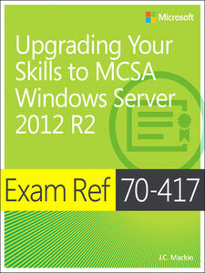 Foto Cover di Exam Ref 70-417 Upgrading from Windows Server 2008 to Windows Server 2012 R2 (MCSA), Ebook inglese di J.C. Mackin, edito da Pearson Education