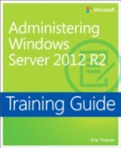 Ebook in inglese Training Guide Administering Windows Server 2012 R2 (MCSA) Thomas, Orin