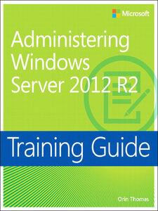 Foto Cover di Training Guide Administering Windows Server 2012 R2 (MCSA), Ebook inglese di Orin Thomas, edito da Pearson Education