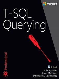 Ebook in inglese T-SQL Querying Ben-Gan, Itzik , Farlee, Kevin , Machanic, Adam , Sarka, Dejan