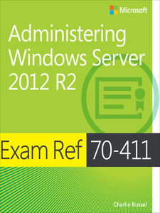 Foto Cover di Exam Ref 70-411 Administering Windows Server 2012 R2 (MCSA), Ebook inglese di Charlie Russel, edito da Pearson Education