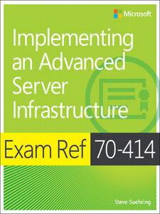 Foto Cover di Exam Ref 70-414 Implementing an Advanced Server Infrastructure (MCSE), Ebook inglese di Steve Suehring, edito da Pearson Education