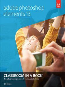 Foto Cover di Adobe Photoshop Elements 13 Classroom in a Book, Ebook inglese di Jeff Carlson, edito da Pearson Education