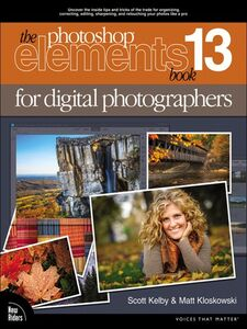 Ebook in inglese The Photoshop Elements 13 Book for Digital Photographers Kelby, Scott , Kloskowski, Matt