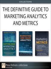 The Definitive Guide to Marketing Analytics and Metrics (Collection)