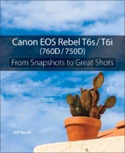Foto Cover di Canon EOS Rebel T6s / T6i (760D / 750D), Ebook inglese di Jeff Revell, edito da Pearson Education