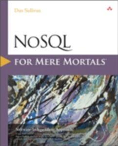 Foto Cover di NoSQL for Mere Mortals, Ebook inglese di Dan Sullivan, edito da Pearson Education