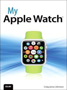 Foto Cover di My Apple Watch, Ebook inglese di Craig James Johnston, edito da Pearson Education