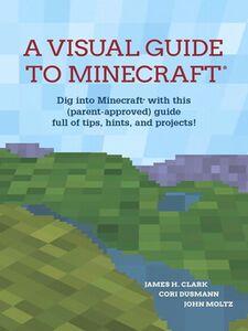 Ebook in inglese A Visual Guide to Minecraft® Clark, James H. , Dusmann, Cori , Moltz, John