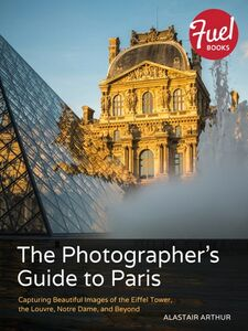 Ebook in inglese The Photographer's Guide to Paris Arthur, Alastair