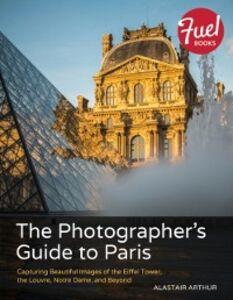 Foto Cover di Photographer's Guide to Paris, Ebook inglese di Alastair Arthur, edito da Pearson Education
