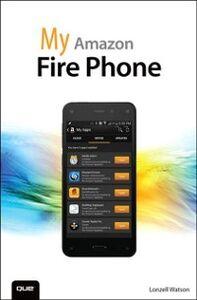 Foto Cover di My Amazon Fire Phone, Ebook inglese di Lonzell Watson, edito da Pearson Education