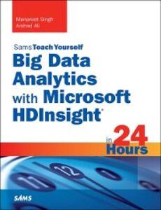 Foto Cover di Big Data Analytics with Microsoft HDInsight in 24 Hours, Sams Teach Yourself, Ebook inglese di Manpreet Singh,Arshad Ali, edito da Pearson Education