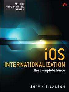Foto Cover di iOS Internationalization, Ebook inglese di Shawn E. Larson, edito da Pearson Education