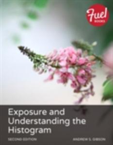 Ebook in inglese Exposure and Understanding the Histogram Gibson, Andrew S.