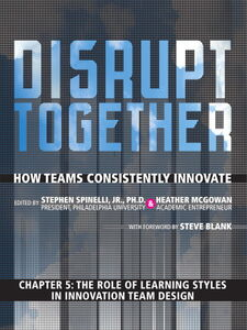 Ebook in inglese The Role of Learning Styles in Innovation Team Design (Chapter 5 from Disrupt Together) Jr., Stephen Spinelli , McGowan, Heather
