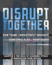 Role of Learning Styles in Innovation Team Design (Chapter 5 from Disrupt Together)