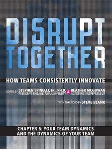 Ebook in inglese Your Team Dynamics and the Dynamics of Your Team (Chapter 6 from Disrupt Together) Jr., Stephen Spinelli , McGowan, Heather