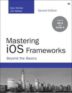 Ebook in inglese Mastering iOS Frameworks Keeley, Joe , Richter, Kyle