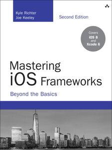 Ebook in inglese Mastering iOS Frameworks Keeley, Joe , Richter, Kyle