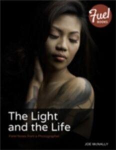 Foto Cover di Light and the Life, Ebook inglese di Joe McNally, edito da Pearson Education