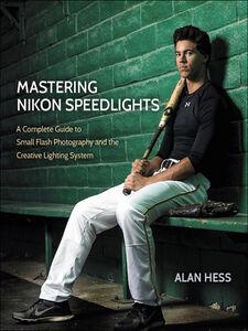 Foto Cover di Mastering Nikon Speedlights, Ebook inglese di Alan Hess, edito da Pearson Education