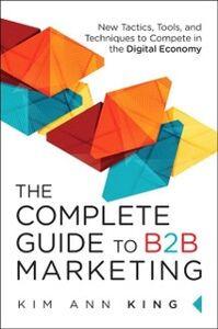 Foto Cover di Complete Guide to B2B Marketing, Ebook inglese di Kim Ann King, edito da Pearson Education