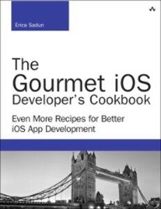 Foto Cover di Gourmet iOS Developer's Cookbook, Ebook inglese di Erica Sadun, edito da Pearson Education