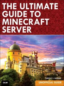 Foto Cover di The Ultimate Guide to Minecraft Server, Ebook inglese di Timothy L. Warner, edito da Pearson Education