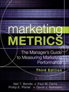 Ebook in inglese Marketing Metrics Bendle, Neil , Farris, Paul , Pfeifer, Phillip , Reibstein, David