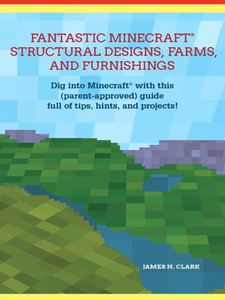 Ebook in inglese Fantastic Minecraft Structural Designs, Farms, and Furnishings Clark, James H.