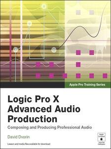 Foto Cover di Logic Pro X Advanced Audio Production, Ebook inglese di David Dvorin, edito da Pearson Education