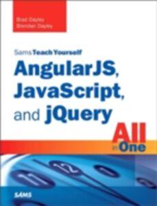 Foto Cover di AngularJS, JavaScript, and jQuery All in One, Sams Teach Yourself, Ebook inglese di Brad Dayley,Brendan Dayley, edito da Pearson Education