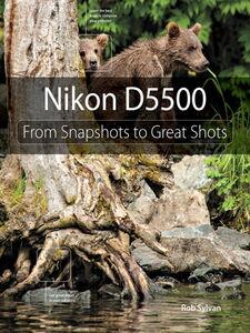 Foto Cover di Nikon D5500, Ebook inglese di Rob Sylvan, edito da Pearson Education