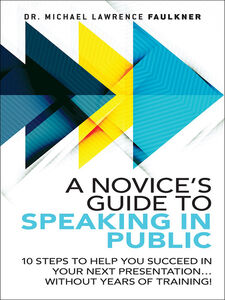 Ebook in inglese A Novice's Guide to Speaking in Public Faulkner, Michael Lawrence