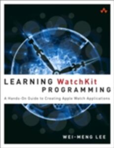 Foto Cover di Learning WatchKit Programming, Ebook inglese di Wei-Meng Lee, edito da Pearson Education