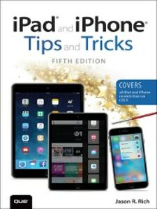Foto Cover di iPad and iPhone Tips and Tricks (Covers iPads and iPhones running iOS9), Ebook inglese di Jason R. Rich, edito da Pearson Education
