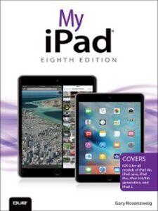 Ebook in inglese My iPad (Covers iOS 9 for iPad Pro, all models of iPad Air and iPad mini, iPad 3rd/4th generation, and iPad 2) Rosenzweig, Gary